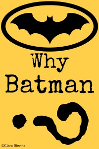 Why Batman?