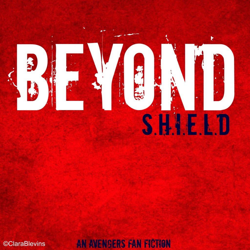 Beyond S.H.I.E.L.D: An Avengers Fan Fiction
